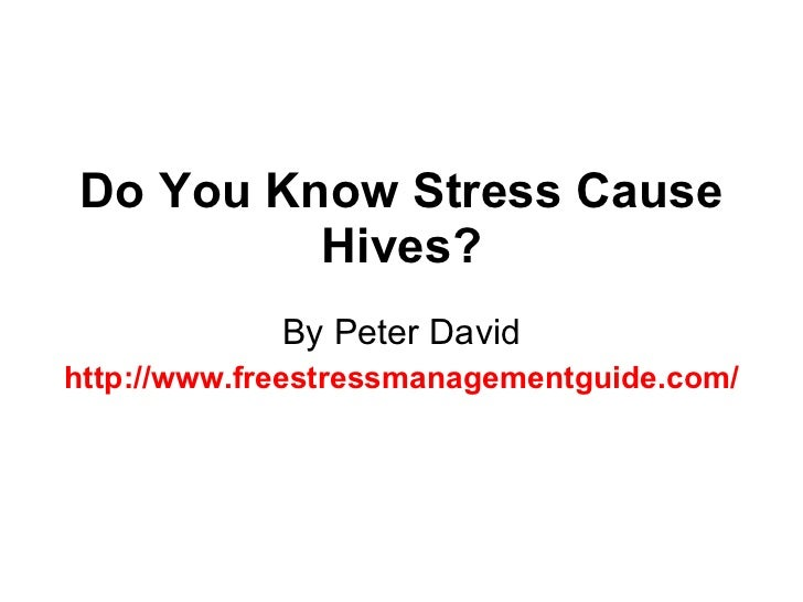 Do You Know Stress Cause Hives? By Peter David http://www.freestressmanagementguide.com/