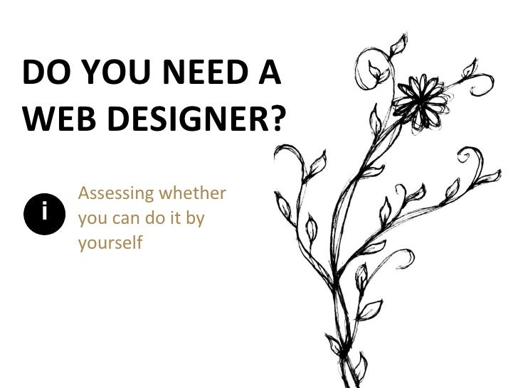 DO YOU NEED A WEB DESIGNER? Assessing whether you can do it by yourself i