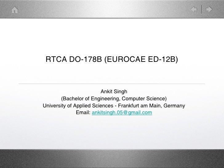 RTCA DO-178B (EUROCAE ED-12B)                         Ankit Singh       (Bachelor of Engineering, Computer Science)Univers...