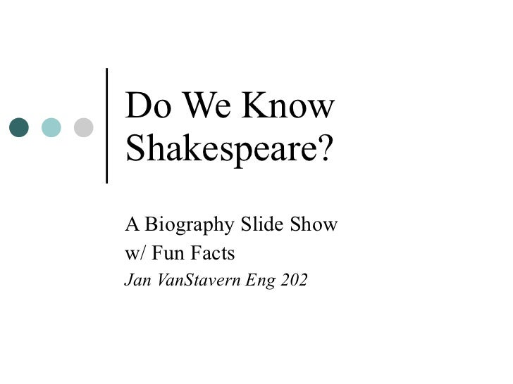 Do We Know Shakespeare? A Biography Slide Show w/ Fun Facts Jan VanStavern Eng 202