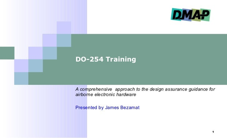 DO-254 Training  A comprehensive  approach to the design assurance guidance for airborne electronic hardware Presented by ...