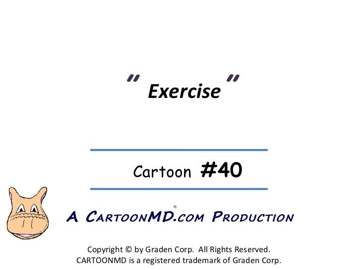 """  Exercise ""   Copyright © by Graden Corp.  All Rights Reserved. CARTOONMD is a registered trademark of Graden Corp. ® Ca..."