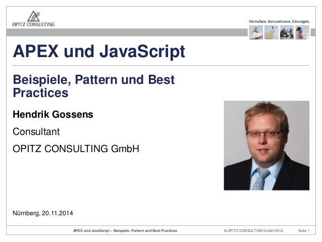 APEX und JavaScript  Beispiele, Pattern und Best  Practices  Hendrik Gossens  Consultant  OPITZ CONSULTING GmbH  © OPITZ C...