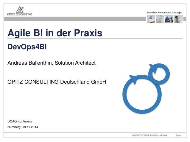 Agile BI in der Praxis  DevOps4BI  Andreas Ballenthin, Solution Architect  OPITZ CONSULTING Deutschland GmbH  © OPITZ CONS...