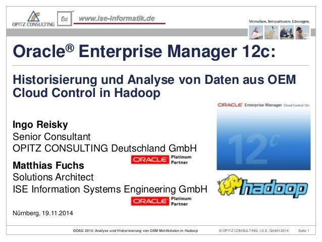 Oracle® Enterprise Manager 12c:  Historisierung und Analyse von Daten aus OEM  Cloud Control in Hadoop  Ingo Reisky  Senio...
