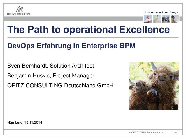 © OPITZ CONSULTING GmbH 2014  Seite 1  The Path to operational Excellence  Sven Bernhardt, Solution Architect  Benjamin Hu...