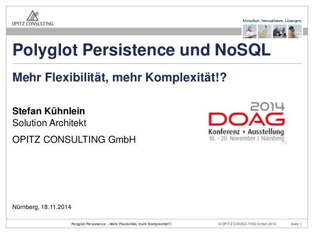 © OPITZ CONSULTING GmbH 2014  Seite 1  Polyglot Persistence - Mehr Flexibilität, mehr Komplexität?!  Stefan Kühnlein Solut...