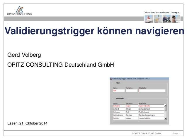 Validierungstrigger können navigieren  Gerd Volberg  OPITZ CONSULTING Deutschland GmbH  Essen, 21. Oktober 2014  © Oracle ...