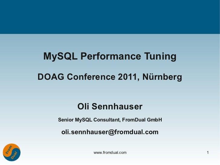 MySQL Performance TuningDOAG Conference 2011, Nürnberg           Oli Sennhauser    Senior MySQL Consultant, FromDual GmbH ...