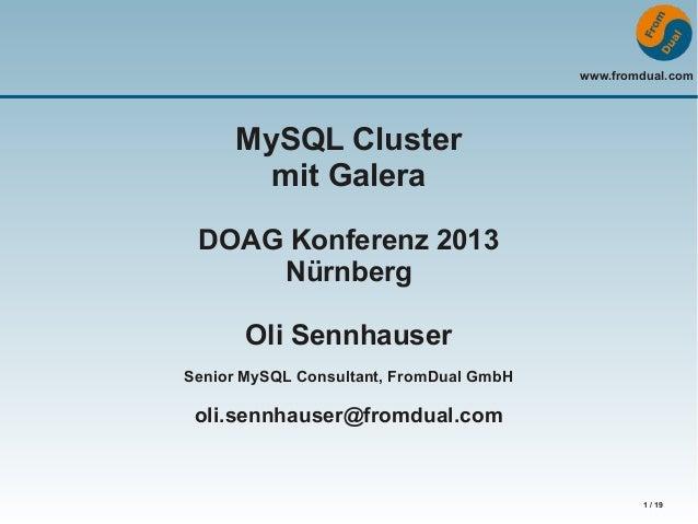 www.fromdual.com  MySQL Cluster mit Galera DOAG Konferenz 2013 Nürnberg Oli Sennhauser Senior MySQL Consultant, FromDual G...
