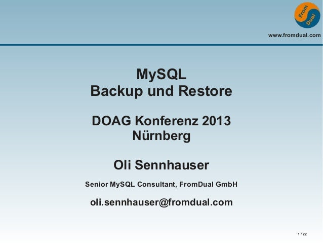 www.fromdual.com  MySQL Backup und Restore DOAG Konferenz 2013 Nürnberg Oli Sennhauser Senior MySQL Consultant, FromDual G...