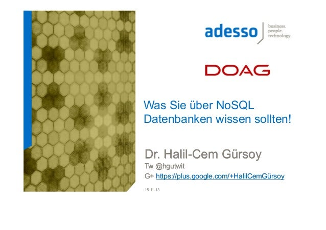 Was Sie über NoSQL Datenbanken wissen sollten!  Dr. Halil-Cem Gürsoy Tw @hgutwit G+ https://plus.google.com/+HalilCemGürso...