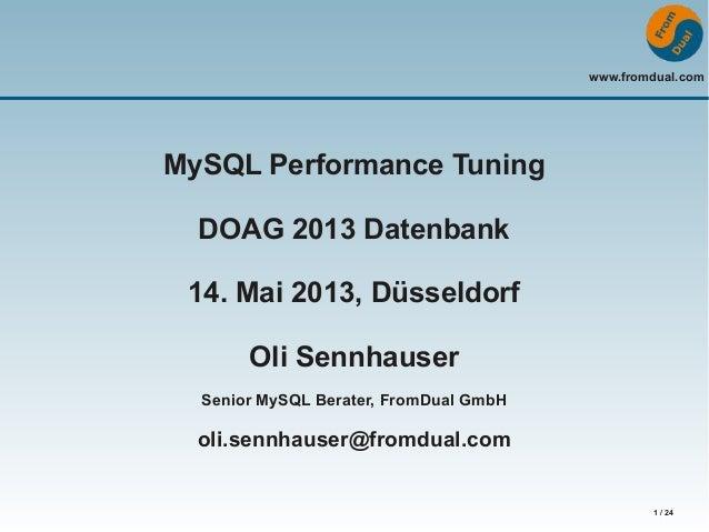 www.fromdual.com1 / 24MySQL Performance TuningDOAG 2013 Datenbank14. Mai 2013, DüsseldorfOli SennhauserSenior MySQL Berate...