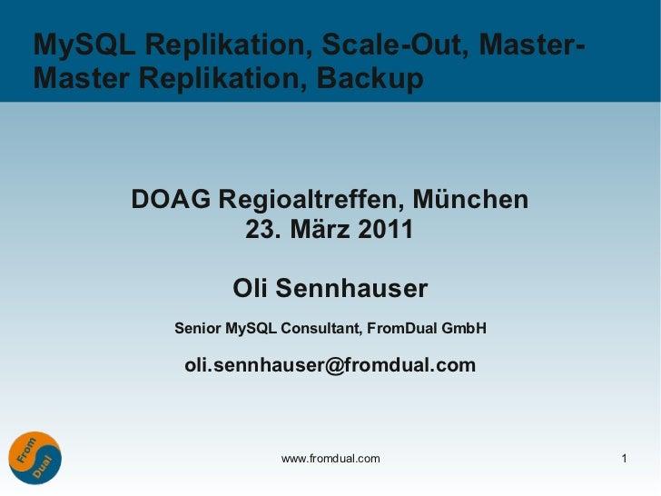 MySQL Replikation, Scale-Out, Master-Master Replikation, Backup      DOAG Regioaltreffen, München            23. März 2011...
