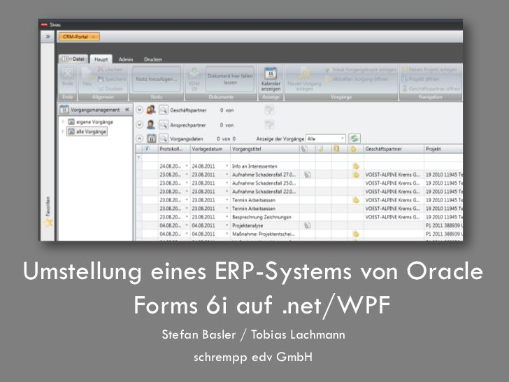 Umstellung eines ERP-Systems von Oracle         Forms 6i auf .net/WPF           Stefan Basler / Tobias Lachmann           ...