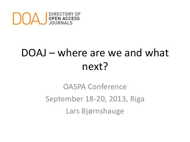 DOAJ – where are we and what next? OASPA Conference September 18-20, 2013, Riga Lars Bjørnshauge