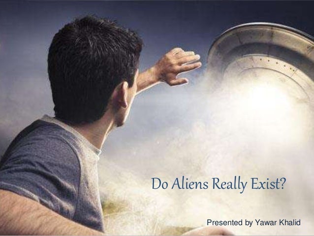 why aliens exist What evidence is there that aliens exist what if aliens don't exist what is the most important thing in your life is there even a hint of truth to any alien or.