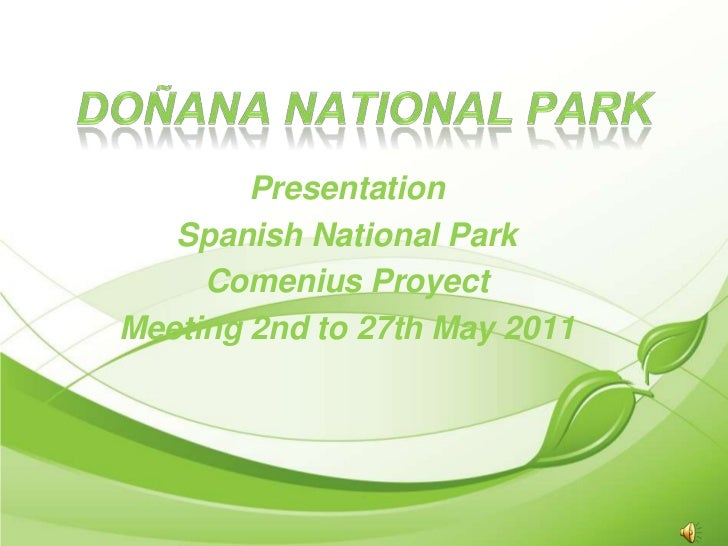 DoñanaNational Park<br />Presentation<br />SpanishNational Park<br />ComeniusProyect<br />Meeting 2nd to 27th May 2011<br />