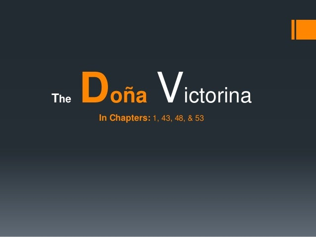 The  Doña Victorina In Chapters: 1, 43, 48, & 53