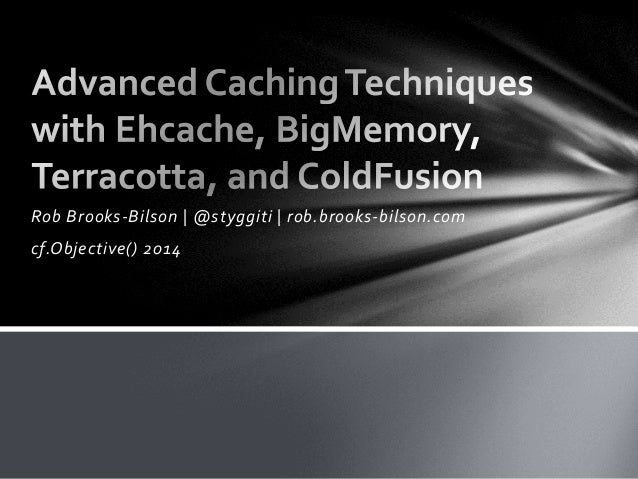 Advanced caching techniques with ehcache, big memory, terracotta, and coldfusion