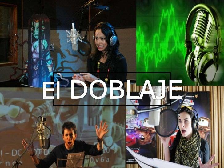 El doblaje = proceso de grabar y sustituir voces en un productocinematográfico o televisivo después de su producción y sue...