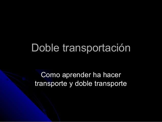 Doble transportación  Como aprender ha hacertransporte y doble transporte
