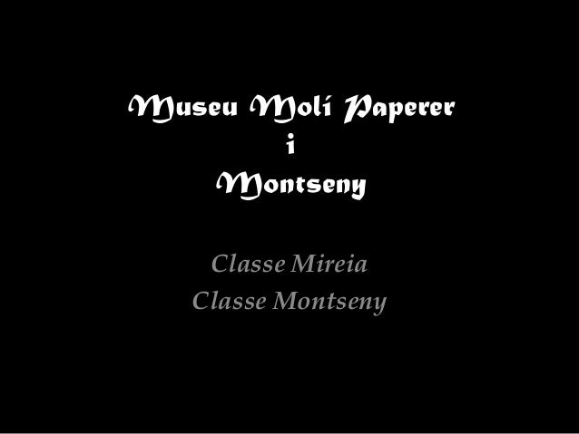 Museu Molí Paperer i Montseny Classe Mireia Classe Montseny