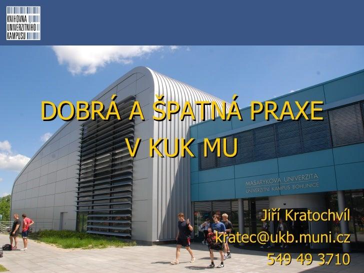 DOBRÁ A ŠPATNÁ PRAXE      V KUK MU                  Jiří Kratochvíl            kratec@ukb.muni.cz                   549 49...