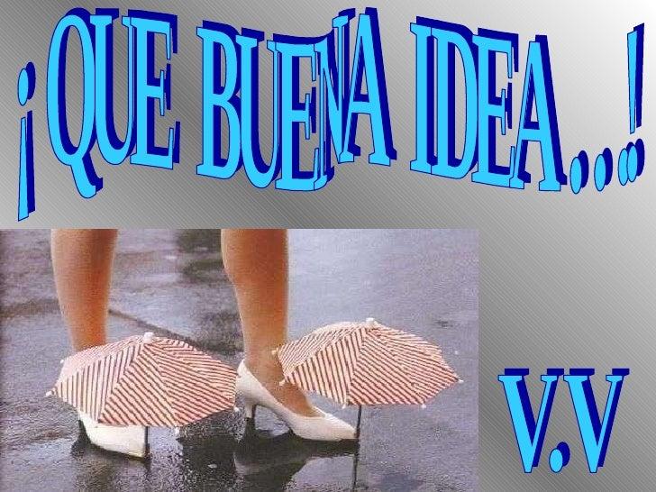 ¡ QUE  BUENA  IDEA …! V.V