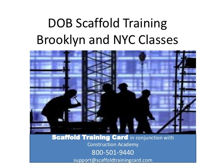 DOB Scaffold TrainingBrooklyn and NYC Classes  Scaffold Training Card in conjunction with              Construction Academ...