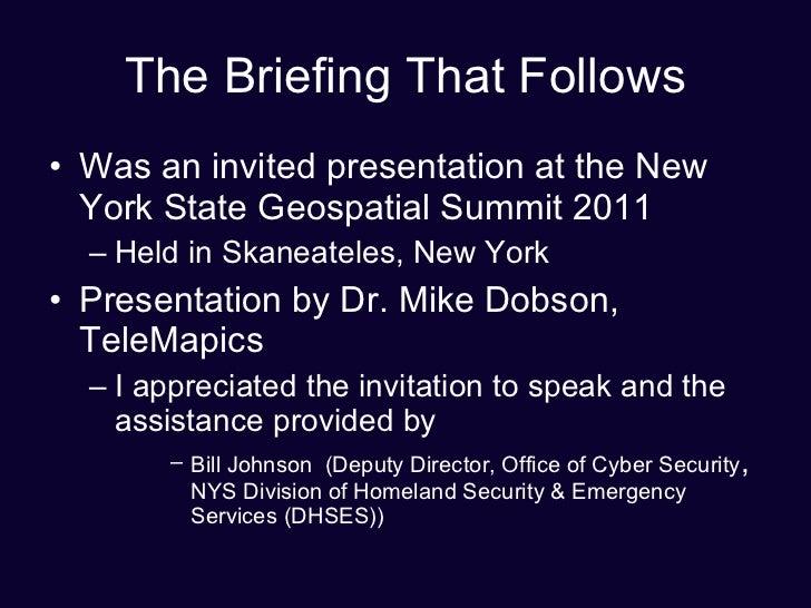 The Briefing That Follows <ul><li>Was an invited presentation at the New York State Geospatial Summit 2011 </li></ul><ul><...