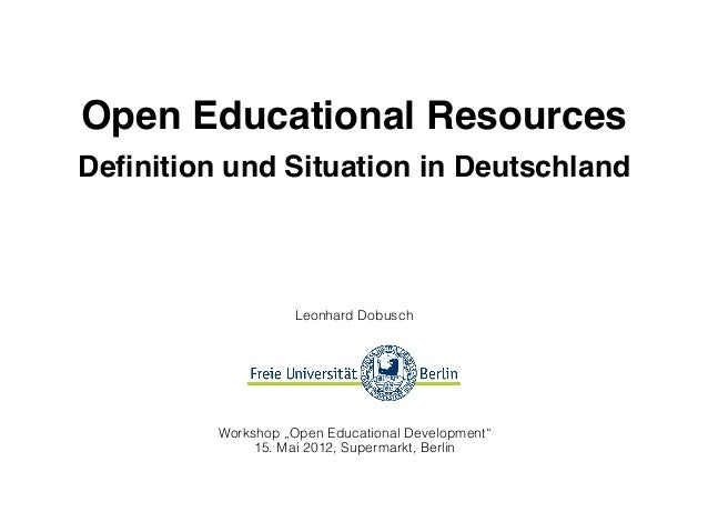 "Open Educational ResourcesDefinition und Situation in DeutschlandLeonhard DobuschWorkshop ""Open Educational Development""15...."