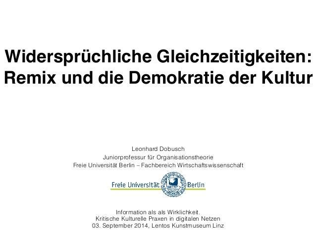 Widersprüchliche Gleichzeitigkeiten:  Remix und die Demokratie der Kultur  Leonhard Dobusch  Juniorprofessur für Organisat...