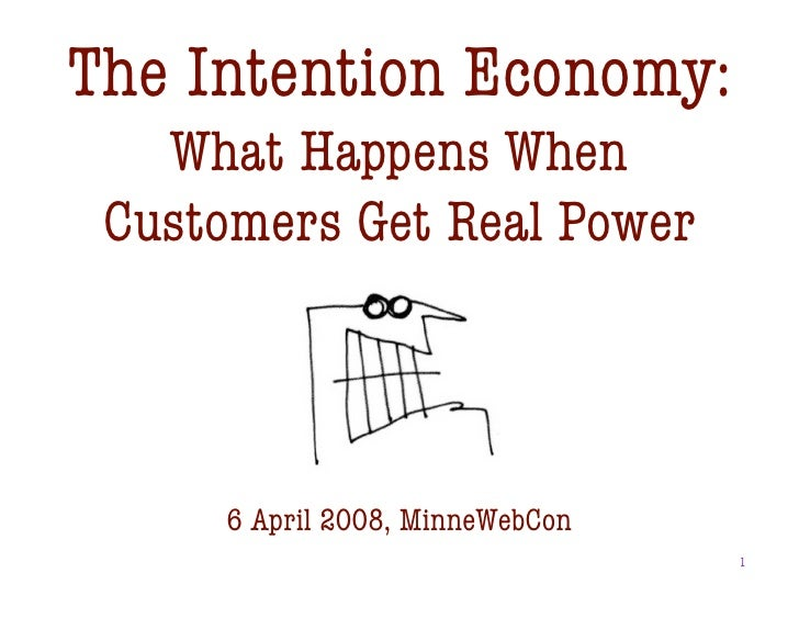 The Intention Economy:    What Happens When  Customers Get Real Power         6 April 2008, MinneWebCon                   ...