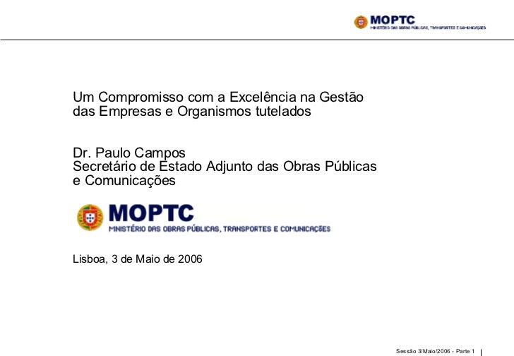 Um Compromisso com a Excelência na Gestão das Empresas e Organismos tutelados  Dr. Paulo Campos Secretário de Estado Adjun...