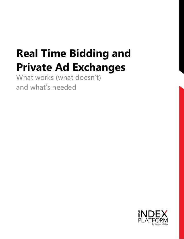 Real Time Bidding andPrivate Ad ExchangesWhat works (what doesn't)and what's needed                               1