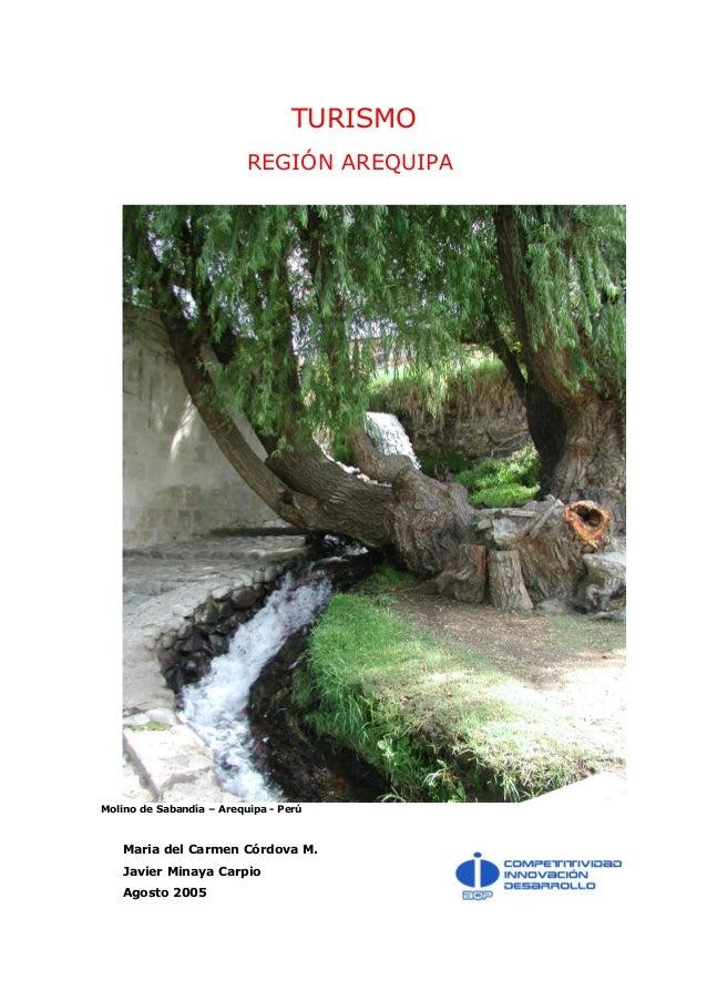 TURISMO REGIÓN AREQUIPA Molino de Sabandía – Arequipa - Perú Maria del Carmen Córdova M. Javier Minaya Carpio Agosto 2005