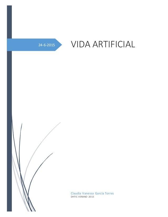 24-6-2015 VIDA ARTIFICIAL Claudia Vanessa García Torres DHTIC VERANO 2015