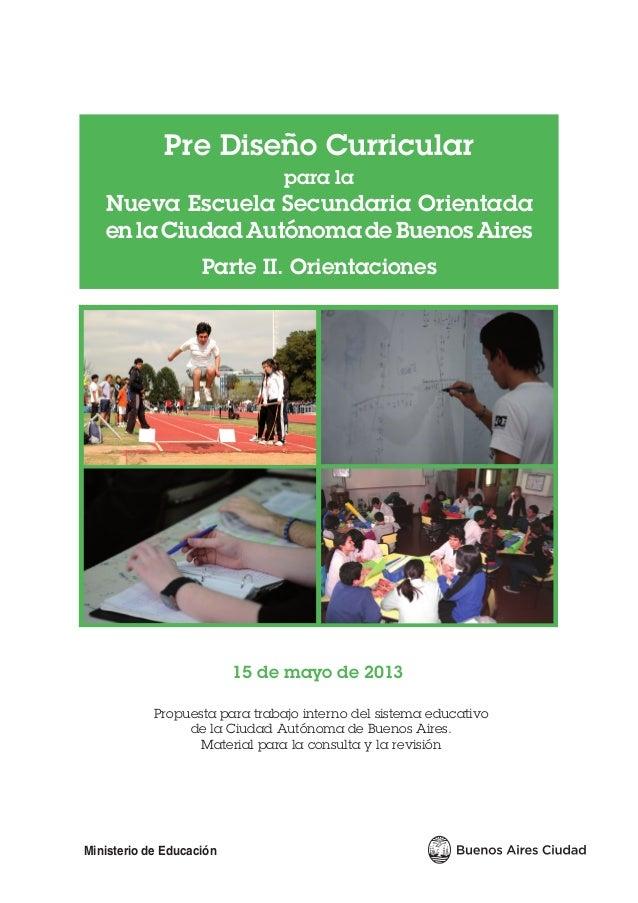 Pre Diseño Curricularpara laNueva Escuela Secundaria Orientadaen laCiudadAutónoma de Buenos AiresParte II. OrientacionesMi...