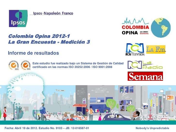Colombia Opina 2012-1  La Gran Encuesta - Medición 3  Informe de resultados                   Este estudio fue realizado b...