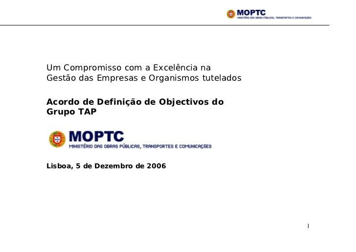 Um Compromisso com a Excelência na Gestão das Empresas e Organismos tutelados  Acordo de Definição de Objectivos do Grupo ...