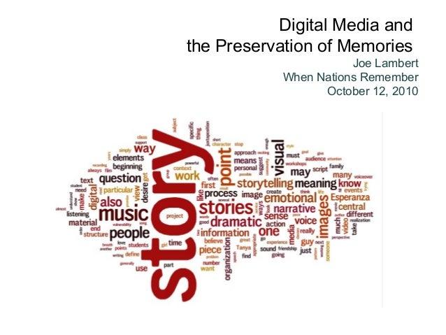 Digital Media and the Preservation of Memories Joe Lambert When Nations Remember October 12, 2010