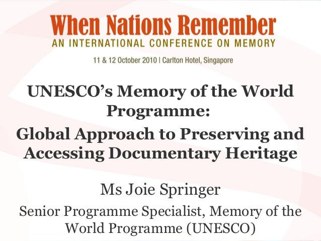 UNESCO's Memory of the World Programme: Global Approach to Preserving and Accessing Documentary Heritage Ms Joie Springer ...