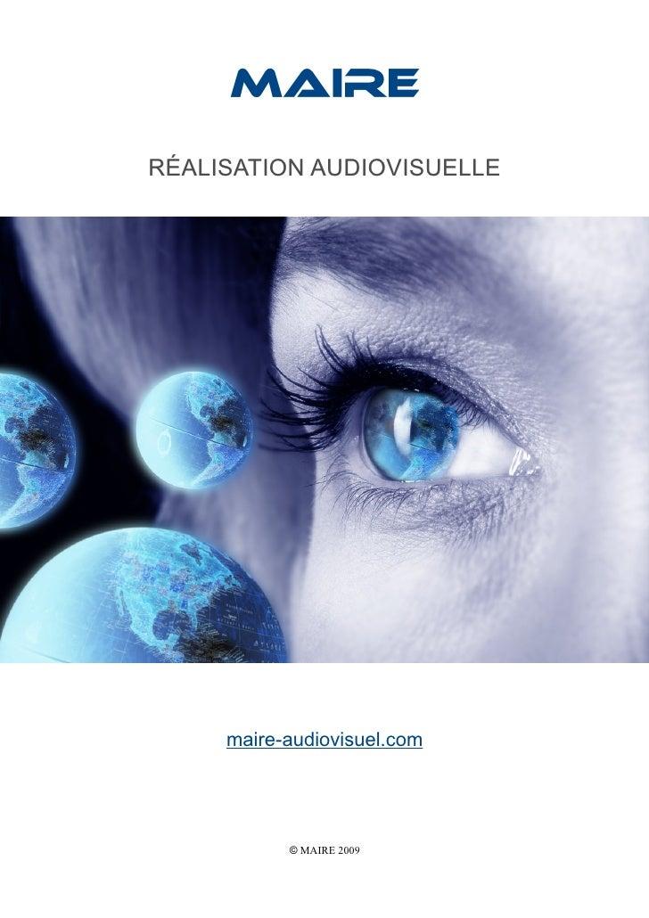 MAIRE  RÉALISATION AUDIOVISUELLE          maire-audiovisuel.com                © MAIRE 2009