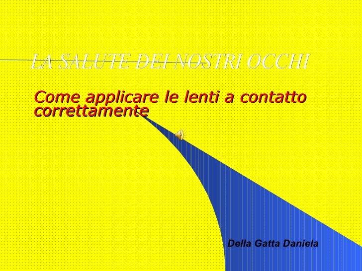 LA SALUTE DEI NOSTRI OCCHI Come applicare le lenti a contatto correttamente Della Gatta Daniela