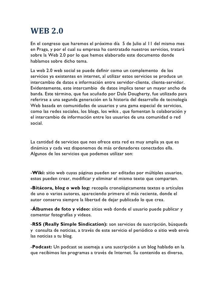 WEB 2.0 En el congreso que haremos el próximo día 5 de Julio al 11 del mismo mes en Praga, y por el cual su empresa ha con...
