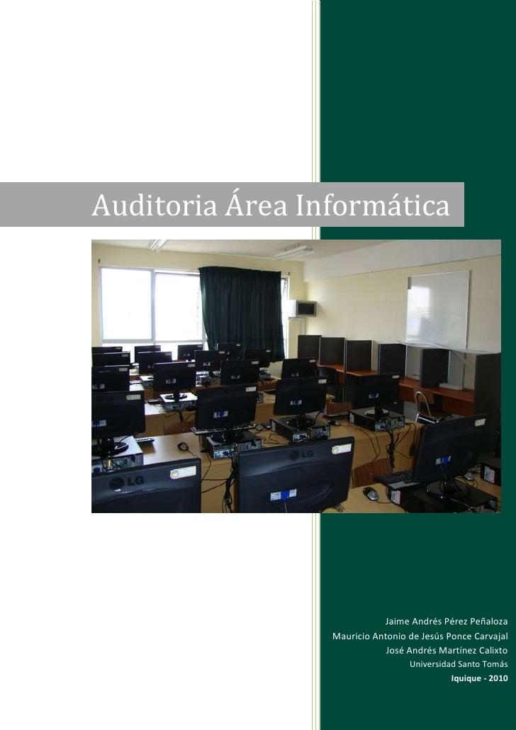 Auditoria Área Informática2656912291154Jaime Andrés Pérez PeñalozaMauricio Antonio de Jesús Ponce CarvajalJosé Andrés Mart...