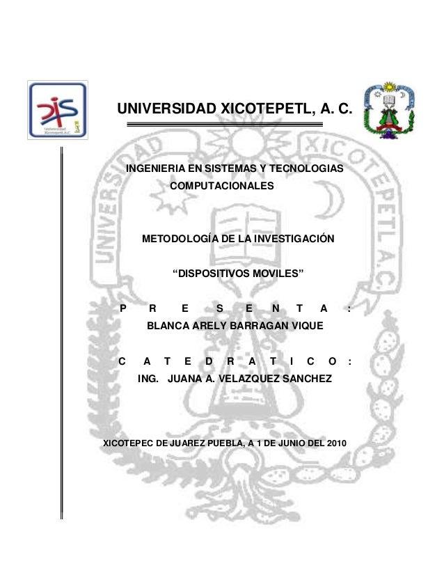 """UNIVERSIDAD XICOTEPETL, A. C.INGENIERIA EN SISTEMAS Y TECNOLOGIASCOMPUTACIONALESMETODOLOGÍA DE LA INVESTIGACIÓN""""DISPOSITIV..."""