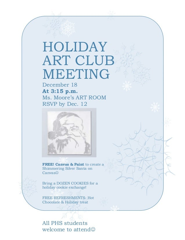 HOLIDAY ART CLUB MEETING December 18 At 3:15 p.m. Ms. Moore's ART ROOM RSVP by Dec. 12  FREE! Canvas & Paint to create a S...