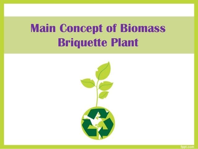 Main Concept of Biomass Briquette Plant